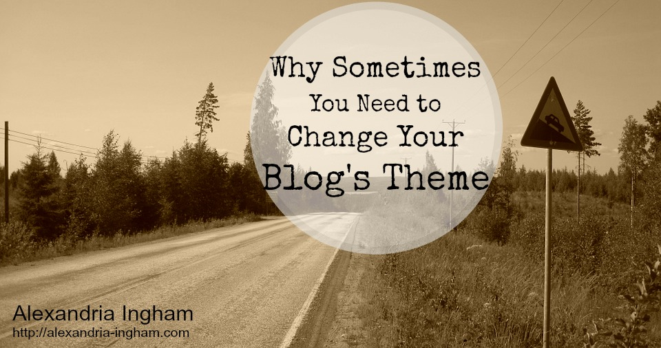 Why Sometimes You Need to Change Your Blog's Theme