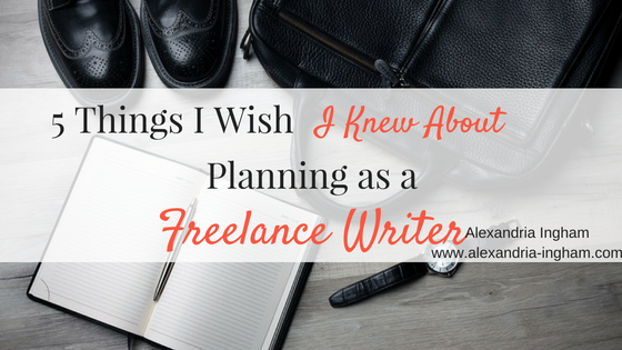 5 Things I Wish I Knew About Planning as a Freelance Writer