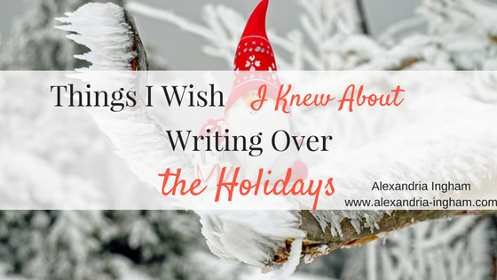 What I Wish I Knew About Writing Over the Holidays