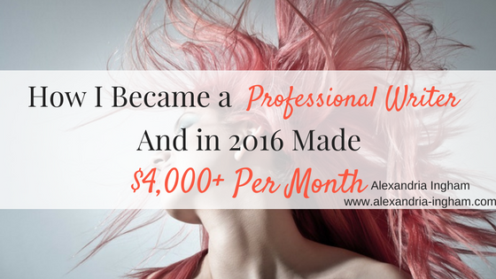 How I Became a Professional Writer and Made $4,000+ Per Month In 2016